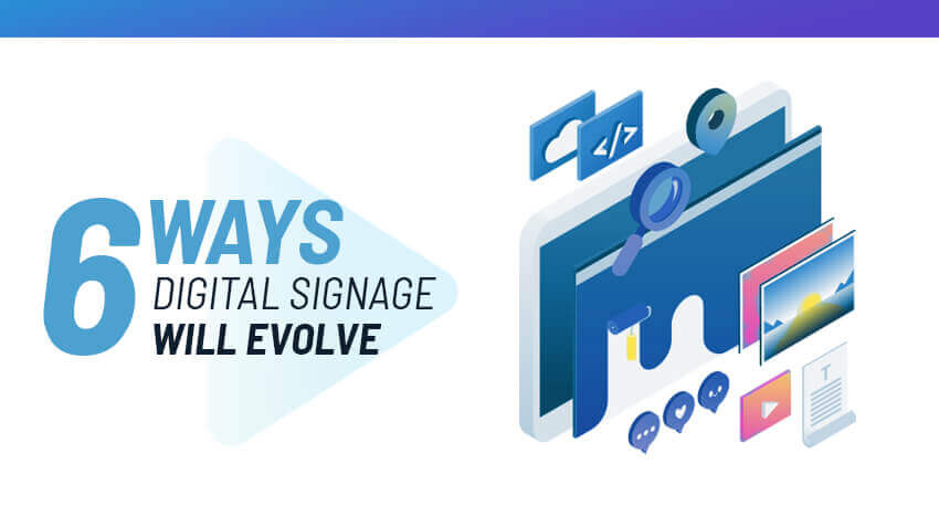 6 Ways Digital Signage Will Evolve